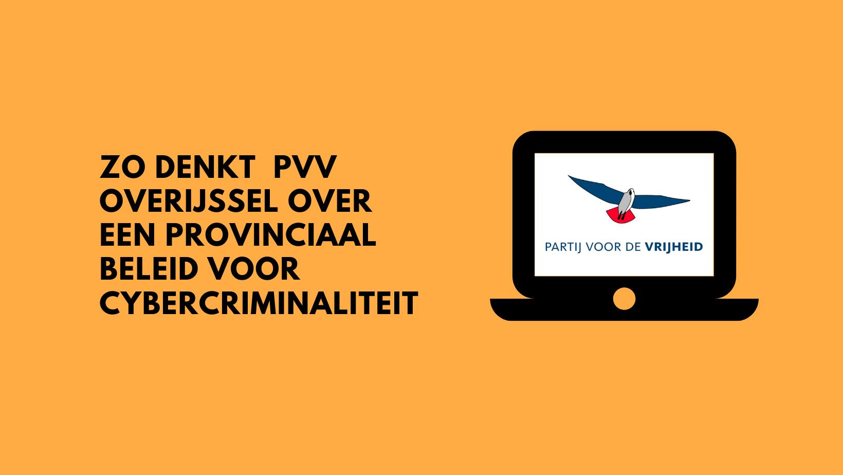 Zo denkt PVV Overijssel over een provinciaal beleid voor cybercriminaliteit
